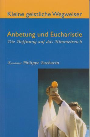Anbetung und Eucharistie  Die Hoffnung auf das Himmelreich
