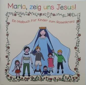Maria, zeig uns Jesus!  Ein Malbuch für Kinder zum Rosenkranz