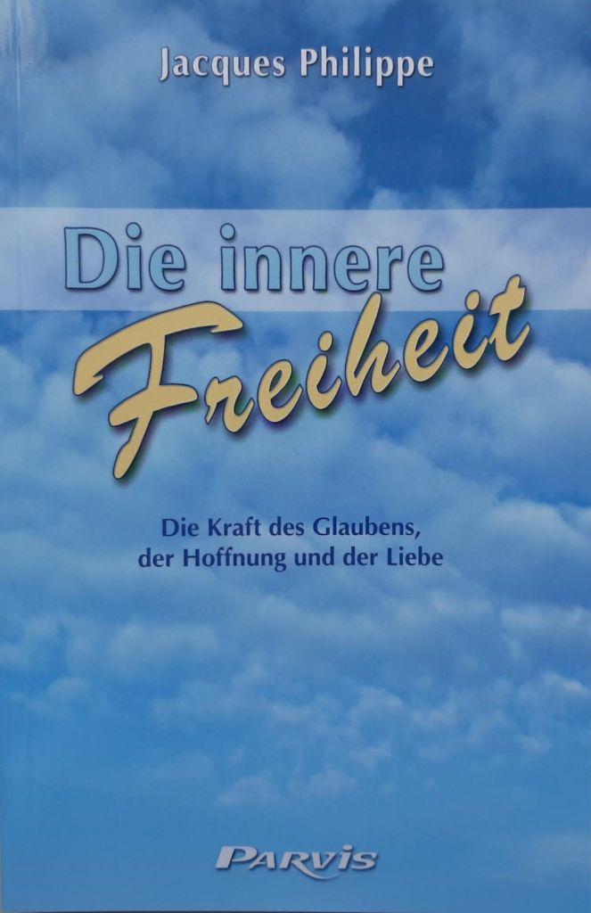 Die innere Freiheit – Die Kraft des Glaubens, der Hoffnung und der Liebe